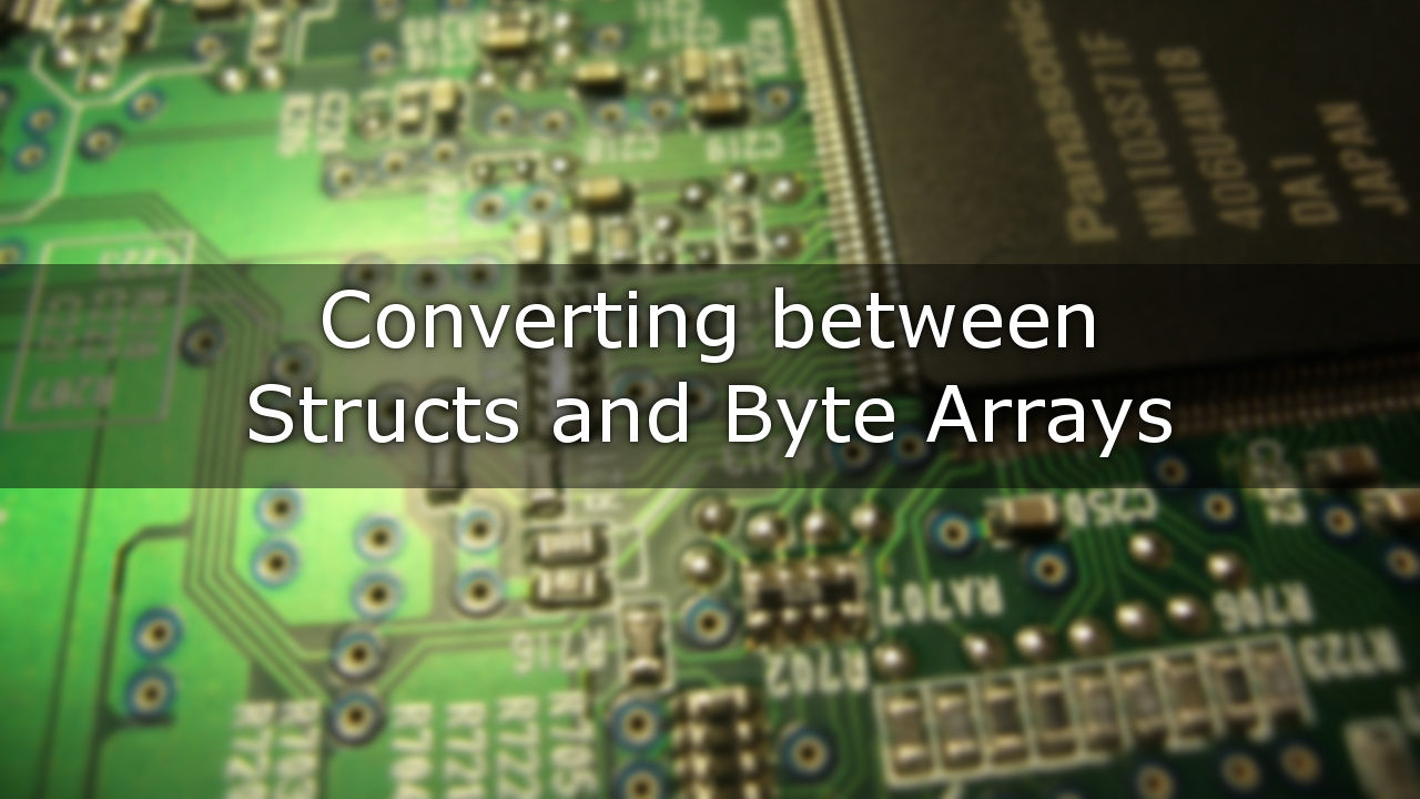 Converting between Structs and Byte Arrays – GameDev<T>